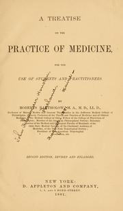 Cover of: A treatise on the practice of medicine | Roberts Bartholow