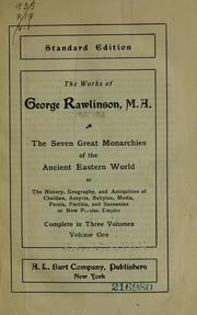 Cover of: The seven great monarchies of the ancient Eastern world, or, The history, geography, and antiquities of Chaldaea, Assyria, Babylon, Media, Persia, Parthia, and Sassanian or New Persian Empire