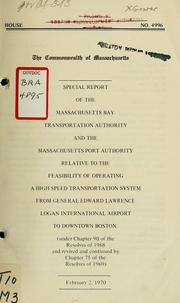 Cover of: Special report of the Massachusetts bay transportation authority and the Massachusetts port authority relative to the feasibility of operating a high speed transportation system from general edward Lawrence logan international airport to downtown Boston