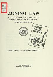 Cover of: Zoning law of the city of Boston (chapter 488 of the acts of 1924) in effect June 5, 1924 | Boston (Mass.). City Planning Board