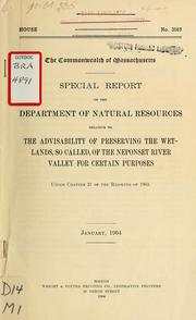 Cover of: Special report of the department of natural resources relative to the advisability of preserving the wetlands, so called, of the neponset river valley for certain purposes | Massachusetts. Dept. of Natural Resources