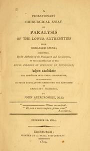 Cover of: A probationary chirurgical essay on paralysis of the lower extremities from diseased spine | Abercrombie, John