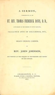 Cover of: A sermon commemorative of the Rt. Rev. Thomas Frederick Davis, D.D., late bishop of the Diocese of South Carolina, preached 10th of December, 1871, in Grace Church, Camden