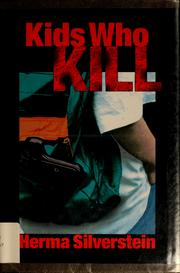 Cover of: Kids who kill | Herma Silverstein