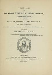 Cover of: Three books of Polydore Vergil's English history, comprising the reigns of Henry VI., Edward IV., and Richard III. from an early translation, preserved among the mss. of the old royal library in the British museum