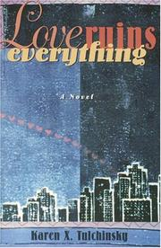 Cover of: Love ruins everything | Karen X. Tulchinsky