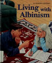 Cover of: Living with albinism | Elaine Landau