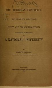 Cover of: The Columbian university: notes on its relations to the city of Washington considered as the seat of a national university | James C. Welling
