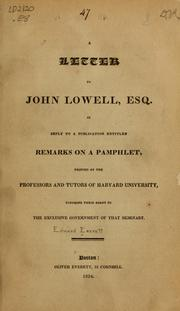 Cover of: A letter to John Lowell, esq. in reply to a publication entitled Remarks on a pamphlet, printed by the professors and tutors of Harvard university, touching their right to the exclusive government of that seminary