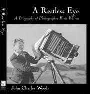 A Restless Eye - A Biography of Photographer Brett Weston by John Charles Woods