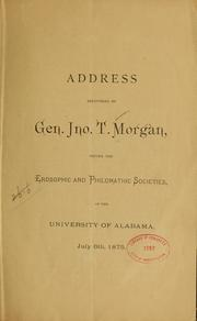 Cover of: Address delivered by Gen. Jno. T. Morgan, before the Erosophie and Philomathie societies, of the University of Alabama