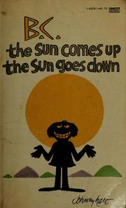 Cover of: B.C.: The sun comes up, the sun goes down