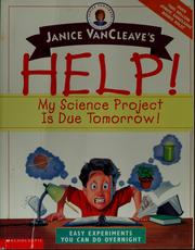 Cover of: Janice VanCleave's help! my science project is due tomorrow!