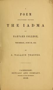 Cover of: A poem delivered before the Iadma of Harvard college, Thursday, June 27, 1850