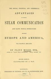 Cover of: The social, political, and commercial advantages of direct steam communication and rapid postal intercourse between Europe and America, via Galway, Ireland | Pliny Miles