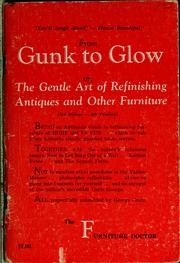Cover of: From gunk to glow; or, The gentle art of refinishing antiques and other furniture | George Grotz