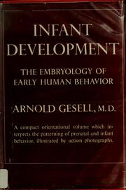 Cover of: Infant development; the embryology of early human behavior