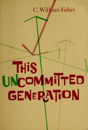 Cover of: This uncommitted generation | C. William Fisher