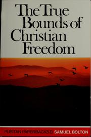 Cover of: The true bounds of Christian freedom | Samuel Bolton
