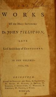Cover of: The works of the Most Reverend Dr. John Tillotson, late Lord Bishop of Canterbury. In ten volumes