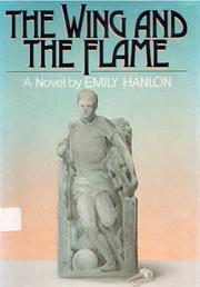 Cover of: The wing and the flame | Emily Hanlon