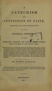 Cover of: A catechism and confession of faith approved of and agreed unto by the general assembly of the patriarchs, prophets, and apostles | Robert Barclay