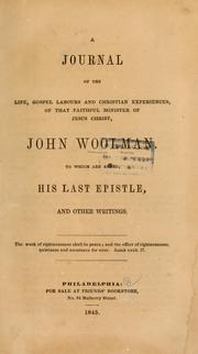 Cover of: A journal of the life, gospel labours, and Christian experiences of that faithful minister of Jesus Christ, John Woolman...