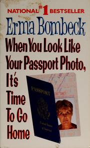 Cover of: When you look like your passport photo, it's time to go home