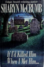 Cover of: If I'd killed him when I met him --