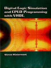 Cover of: Digital logic simulation and CPLD programming with VHDL | Steve Waterman