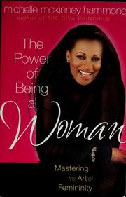 Cover of: The power of being a woman | Michelle McKinney Hammond