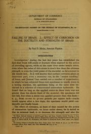 Cover of: Failure of brass. 2.--Effect of corrosion on the ductility and strength of brass | Paul D. Merica