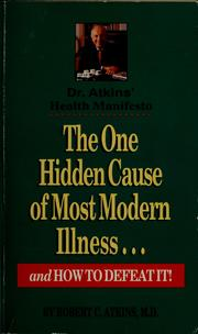 Cover of: The one hidden cause of most modern illness, and how to defeat it! | Atkins, Robert C.