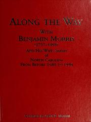 Cover of: Along the way with Benjamin Morris, (1757-1808) and his wife, Sarah, of North Carolina | Lewis Ecroyd Morris