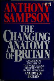 Cover of: The changing anatomy of Britain | Anthony Terrell Seward Sampson