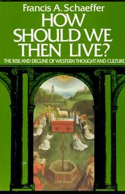 Cover of: How should we then live?: the rise and decline of Western thought and culture