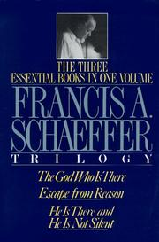 Cover of: The Francis A. Schaeffer trilogy: the three essential books in one volume.