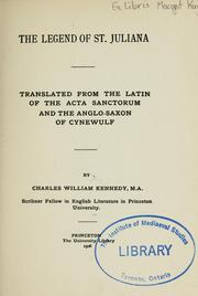 The Legend of St. Juliana, translated from the Latin of the Acta sanctorum and the Anglo-Saxon of Cynewulf by Juliana Saint, of Nicomedia., Kennedy, Charles W. (Charles William), 1882-1969