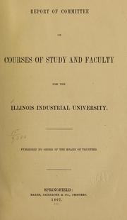 Cover of: Report of committee on courses of study and faculty for the Illinois Industrial University ..