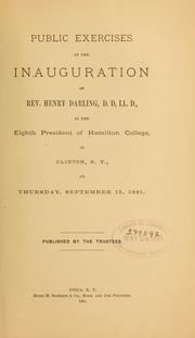 Cover of: Public exercises at the inauguration of Rev. Henry Darling, as the eighth president of Hamilton College, in Clinton, N. Y., Thursday, September 15, 1881