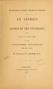 Cover of: The indebtedness of the city of New-York to its university: An address to the alumni of the University of the city of New York, at their twenty-first anniversary, 28th June, 1853.