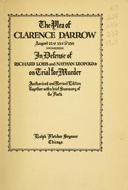 Cover of: The plea of Clarence Darrow, August 22nd, 23rd & 25th, MCMXXIII, in defense of Richard Loeb and Nathan Leopold, Jr., on trial for murder
