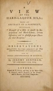 "Cover of: A view of the hard-labour bill: being an abstract of a pamphlet, intituled, ""Draught of a bill, to punish by imprisonment and hard-labour, certain offenders; ... "" Interspersed with observations ... By Jeremy Bentham, ..."