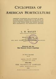 Cover of: Cyclopedia of American horticulture, comprising suggestions for cultivation of horitcultural plants, descriptions of the species of fruits, vegetables, flowers and ornamental plants sold in the United States and Canada