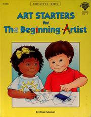 Cover of: Art starters for the beginning artist | Rosie Soto Seaman