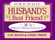 Cover of: How to be your husband's best friend | Cay Bolin
