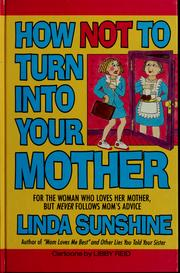 Cover of: How not to turn into your mother | Linda Sunshine