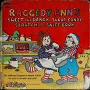 Cover of: Raggedy Ann's sweet and dandy, sugar candy scratch and sniff book
