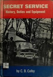 Cover of: Secret Service; history, duties, and equipment. | C. B. Colby