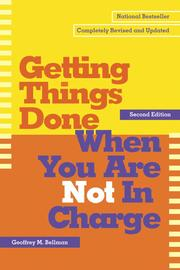 Getting Things Done When You Are Not In Charge by Geoffrey M. Bellman